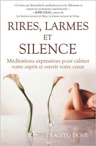 Lire un Rires, larmes et silence - Méditations expressives pour calmer votre esprit pdf