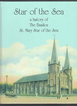 Star of the Sea: A History of the Basilica St. Mary Star of the Sea