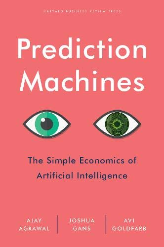 (Prediction Machines: The Simple Economics of Artificial Intelligence)