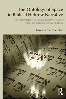 Book The Ontology of Space in Biblical Hebrew Narrative: The Determinate Function of Narrative Space within the Biblical Hebrew Aesthetic (BibleWorld)