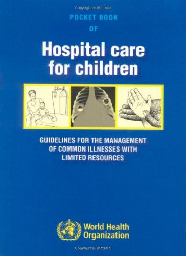 Pocket Book Of Hospital Care For Children  Guidelines For The Management Of Common Illnesses With Limited Resources