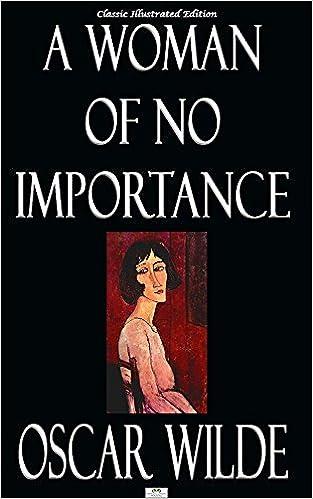 Ilmainen lataus kirjanmuotoon tietokoneelle A Woman of No Importance - Classic Illustrated Edition PDB B00PJLJIL2