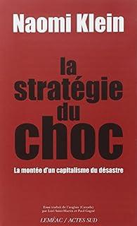La stratégie du choc : la montée d'un capitalisme du désastre, Klein, Naomi