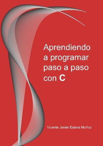 Aprendiendo a programar paso a paso con C (Spanish Edition)