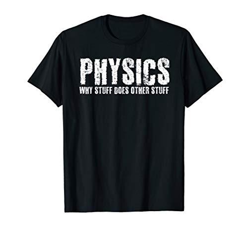 PHYSICS WHY STUFF DOES STUFF Shirt Funny Geek Nerd Gift Idea -