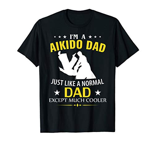 Funny I'm A Aikido Dad Like A Normal Dad Just Much Cooler  T-Shirt