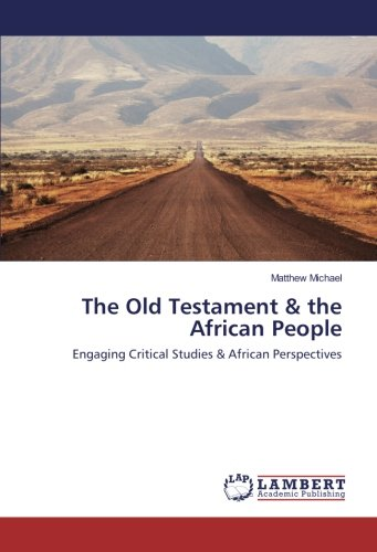 The Old Testament & the African People: Engaging Critical Studies & African Perspectives pdf