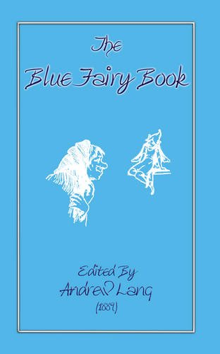 The Blue Fairy Book (Myths, Legend and Folk Tales from Around the World)