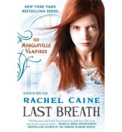 Last Breath: The Morganville Vampires Author: Rachel Caine