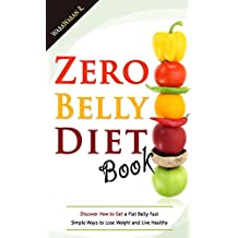 Zero Belly Diet Book: Discover How to Get a Flat Belly Fast, Simple Ways to Lose Weight and Live Healthy