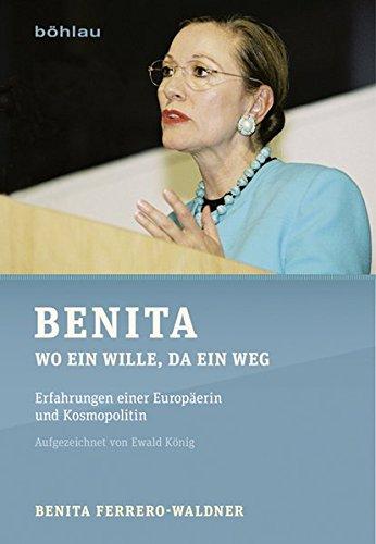 Benita: Wo ein Wille, da ein Weg. Erfahrungen einer Europäerin und Kosmopolitin Gebundenes Buch – 18. Dezember 2017 Benita Ferrero-Waldner Ewald König Böhlau Wien 3205206207