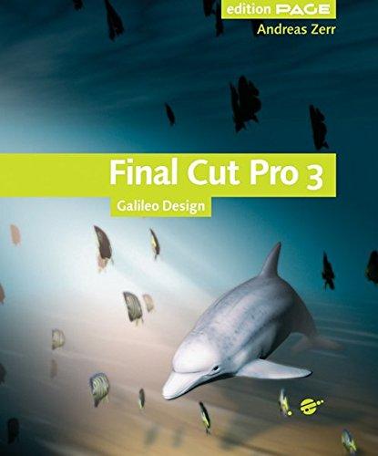 Final Cut Pro 3 - Digitale Medien gestalten und publizieren - komplett neue Ausgabe, mit CD (Galileo Design)