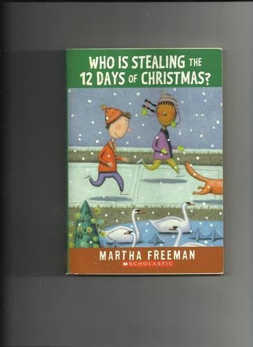 Read Online Who Is Stealing the 12 Days of Christmas? by Freeman, Martha published by Scholastic Book (2005) [Paperback] PDF