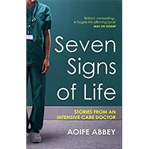 Seven Signs of Life: Stories from an Intensive Care Doctor Paperback – 9 Jan. 2020