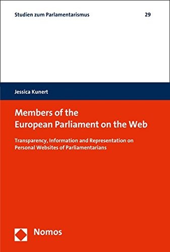 Members of the European Parliament on the Web: Transparency, Information and Representation on Personal Websites of Parliamentarians (Studien Zum Parlamentarismus)