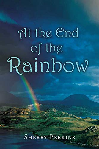 (At the End of the Rainbow (The Willow-the-Wisp Stories) (Volume 1))