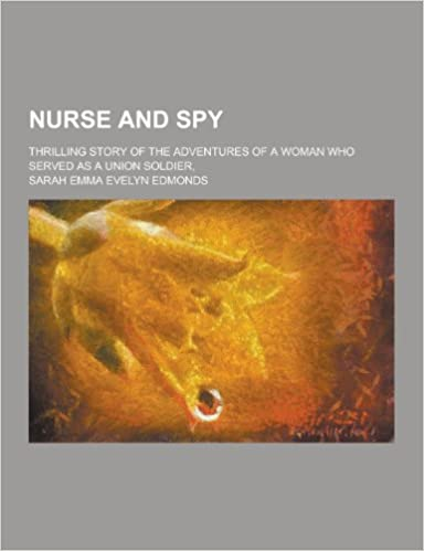 Nurse and Spy; Thrilling Story of the Adventures of a Woman Who Served as a Union Soldier,