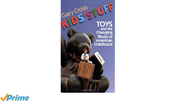 Kids Stuff: Toys and the Changing World of American ...