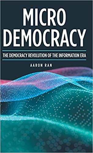 Micro Democracy The Democracy Revolution Of The Information Era Ran Aaron 9781480894860 Amazon Com Books