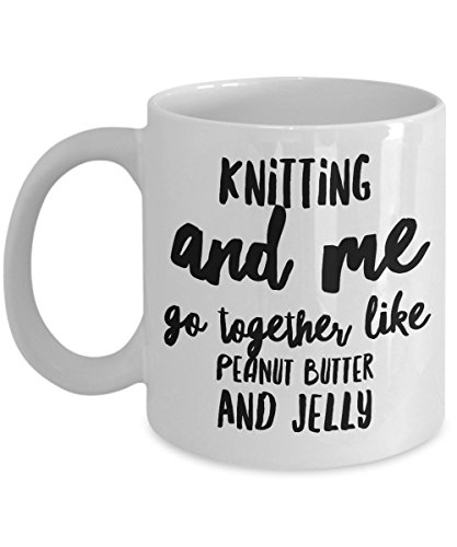 Funny Knitting Mug - Knitting and me go together like peanut butter and Jelly - Unique Gifts Idea