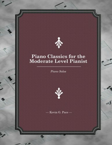 Piano Classics for the Moderate Level Pianist: Piano Solos