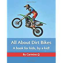 All About Dirt Bikes: A book for kids, by a kid!