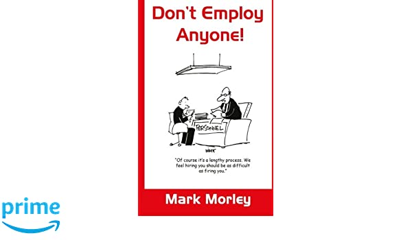 Don't Employ Anyone: Mark Morley: 9780993454608: Amazon com