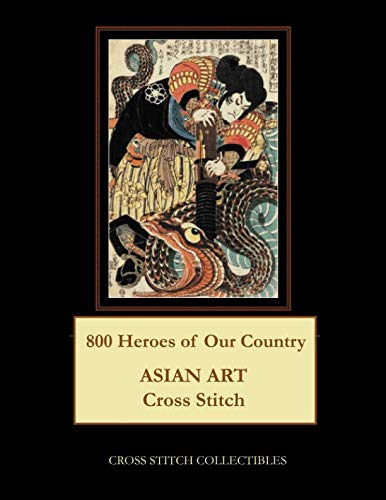 - 800 Heroes of Our Country: Asian Art Cross Stitch Pattern