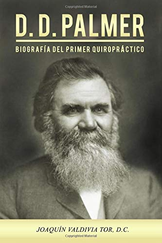 D.D. Palmer. Biografía del primer quiropráctico (Colección Palmer) (Volume 1)  [Tor, Joaquin Valdivia] (Tapa Blanda)