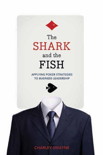 The Shark and the Fish: Applying Poker Strategies to Business Leadership