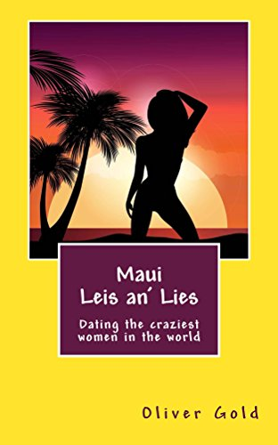 Maui Leis an' Lies: Dating the craziest women in the world (Moving to Hawaii Book (Aloha Leis)