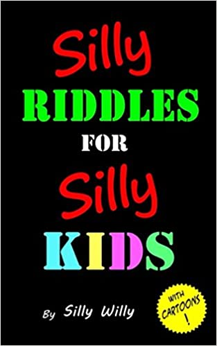 Silly Riddles For Silly Kids Silly Willy 9781540822468 Amazon Com