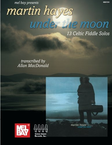 Martin Hayes Under the Moon:  13 Celtic Fiddle Solos