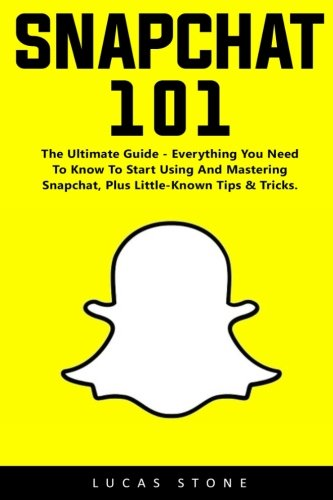 Download Snapchat 101: The Ultimate Guide - Everything You Need To Know To Start Using And Mastering Snapchat, Plus Little-Known Tips & Tricks pdf epub