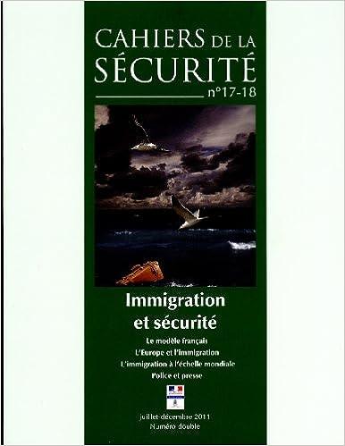 Téléchargements gratuits de manuels en ligne Immigration et sécurité - Le modèle français, l'Europe et l'immigration, l'immigration à l'échelle mondiale, police et presse (N.17-18 Juillet-Décembre 2011) en français PDF FB2 iBook