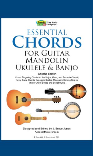 Essential Chords for Guitar, Mandolin, Ukulele and Banjo: 2nd Ed. Chord Fingering Charts for Major, Minor and Seventh Chords, Keys, Barre Chords, Arpeggio Scales, Moveable Soloing Scales ()