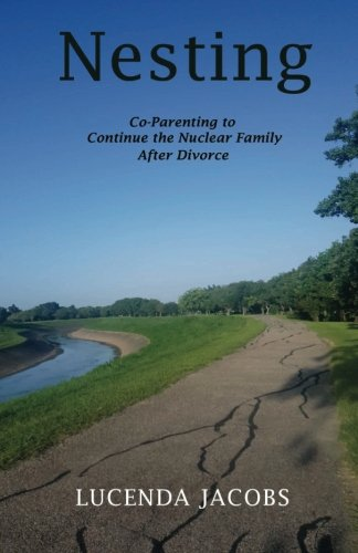 Nesting: Co-Parenting to Continue the Nuclear Family After Divorce pdf epub