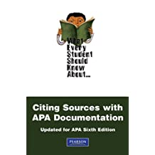 What Every Student Should Know About Citing Sources with APA Documentation: Updated for APA Sixth Edition (2nd Edition)