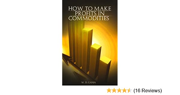 How To Make Profits In Commodities: W. D. Gann: 9789659124145: Amazon.com:  Books