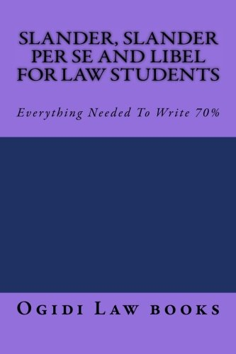 Slander, Slander Per Se and Libel For Law Students: Everything Needed To Write 70%