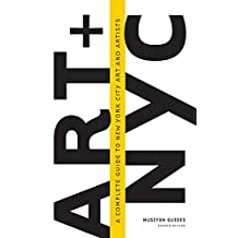 Art and NYC: A Complete Guide to New York City Art and Artists (Art +)