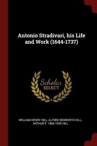 Antonio Stradivari, his Life and Work (1644-1737)