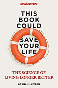 This Book Could Save Your Life: The Real Science of Living Longer Better