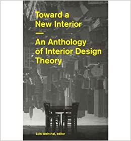 Toward A New Interior An Anthology Of Design Theory Author Lois Weinthal Feb 2012 Amazon Books