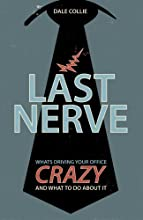 Last Nerve: What's Driving Your Office Crazy and What to Do About It