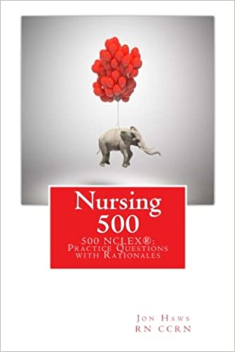 Nursing 500: 500 NCLEX® Practice Questions with Rationales