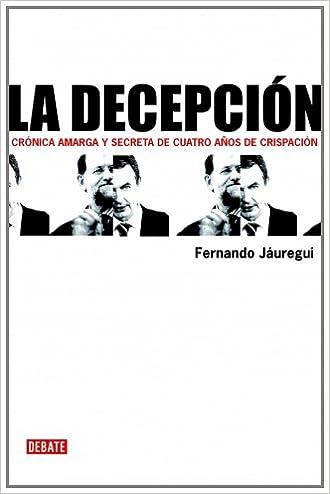 La Decepción: Crónica Amarga Y Secreta De Cuatro Años De Crispación por Fernando Jauregui Campuzano Gratis