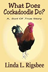 What Does Cockadoodle Do?: A - Sort Of - True Story Paperback