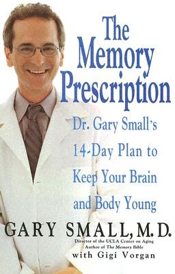 The Memory Prescription: Dr. Gary Small's 14-Day Plan to Keep Your Brain and Body Young [MEMORY PRESCRIPTION] [Paperback]