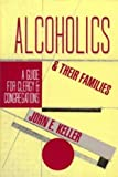 Alcoholics and Their Families, John E. Keller, 0060643056